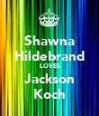 Shawna Hildebrand LOVES Jackson Koch - Personalised Poster large