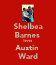 Shelbea Barnes  loves Austin  Ward - Personalised Poster large