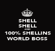 SHELL SHELL AND 100% SHELLINS WORLD BOSS - Personalised Poster large