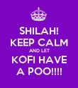 SHILAH! KEEP CALM AND LET KOFI HAVE A POO!!!! - Personalised Poster large