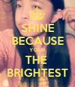 SHINE BECAUSE YOUR THE  BRIGHTEST - Personalised Poster large