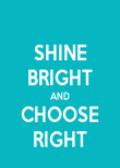 SHINE BRIGHT AND CHOOSE RIGHT - Personalised Poster large