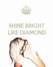 SHINE BRIGHT LIKE DIAMOND    - Personalised Poster large