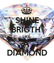 SHINE BRIGTH  LIKE  A  DIAMOND - Personalised Poster large
