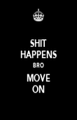 SHIT HAPPENS BRO MOVE ON - Personalised Poster large