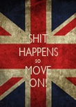 SHIT HAPPENS SO MOVE ON! - Personalised Poster large