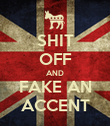 SHIT OFF AND FAKE AN ACCENT - Personalised Poster large