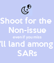 Shoot for the  Non-issue even if you miss you'll land among the SARs - Personalised Poster large