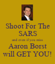 Shoot For The SARS and even if you miss Aaron Borst will GET YOU! - Personalised Poster large
