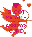 SHOOT ME WITH YOUR LOVE ARROWS CUPID - Personalised Poster large