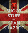 SHOOT STUFF AND SPAM SHAZBOT - Personalised Poster large