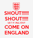 SHOUT!!!!!! SHOUT!!!!! LET IT ALL OUT COME ON ENGLAND - Personalised Poster large