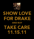 SHOW LOVE FOR DRAKE AND BUY TAKE CARE 11.15.11 - Personalised Poster large