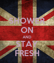 SHOWER ON AND STAY FRESH - Personalised Poster large