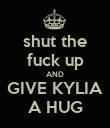 shut the fuck up AND GIVE KYLIA A HUG - Personalised Poster large