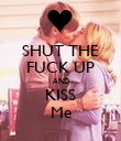 SHUT THE FUCK UP AND KISS Me - Personalised Poster large