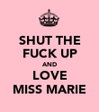 SHUT THE FUCK UP AND LOVE MISS MARIE - Personalised Poster large