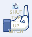 SHUT THE FUCK UP BITCH - Personalised Poster large