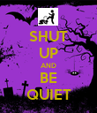 SHUT UP AND BE QUIET - Personalised Poster large