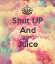Shut UP And Drink Juice  - Personalised Poster large