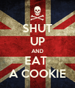 SHUT UP AND EAT  A COOKIE - Personalised Poster large