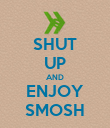 SHUT UP AND ENJOY SMOSH - Personalised Poster large