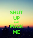 SHUT UP AND FUCK ME - Personalised Poster large