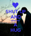 SHUT UP AND GIVE ME A HUG - Personalised Poster large