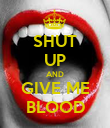SHUT UP AND GIVE ME BLOOD - Personalised Poster large