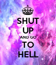 SHUT UP AND GO TO HELL - Personalised Poster large
