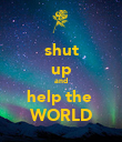 shut up and help the  WORLD - Personalised Poster large