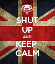 SHUT UP AND KEEP  CALM - Personalised Poster large