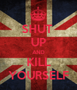 SHUT  UP AND KILL YOURSELF - Personalised Poster large