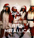 SHUT  UP AND LISTEN  METALLICA - Personalised Poster large