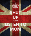 SHUT UP AND LISTEN TO MOM - Personalised Poster large