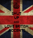 SHUT UP AND LOVE BRITISH ACCENTS - Personalised Poster large
