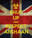 SHUT UP AND RESPECT ARSHAAN - Personalised Poster large