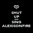 SHUT UP AND SING ALEXISONFIRE - Personalised Poster large