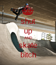 shut up AND skate bitch - Personalised Poster large