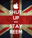 SHUT  UP and  STAY REEM - Personalised Poster large