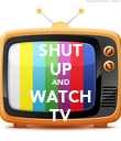 SHUT UP AND WATCH TV - Personalised Poster large