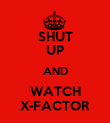 SHUT UP AND WATCH X-FACTOR - Personalised Poster large