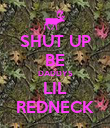 SHUT UP BE DADDYS LIL REDNECK - Personalised Poster large