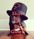 Shut Up & Be Quiet - Personalised Poster large
