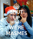 SHUT UP BITCHES, WE'RE MASMES - Personalised Poster large