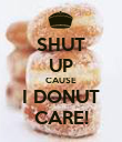 SHUT UP CAUSE I DONUT CARE! - Personalised Poster large