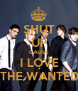 SHUT UP CAUSE I LOVE THE WANTED - Personalised Poster large