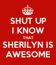 SHUT UP I KNOW THAT SHERILYN IS AWESOME - Personalised Poster large