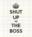 SHUT UP IM THE BOSS - Personalised Poster large
