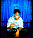 Shut Up This Is My Display Picture - Personalised Poster small